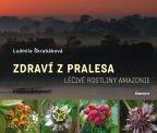 Největší obrázek výrobku Zdraví z pralesa - Léčivé rostliny Amazonie Škrabáková Ludmila