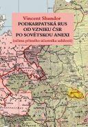 Největší obrázek výrobku Podkarpatská Rus od vzniku ČSR po sovětskou invazi (očima přímého účastníka událostí) Shandor Vincent